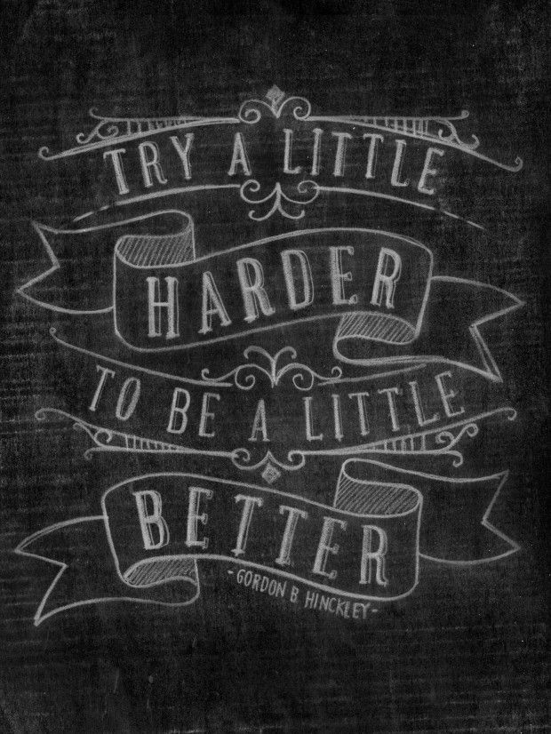"FREE PRINTABLE ""Try a little harder to be a little better"" -GBH"