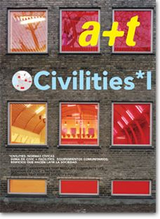 The term civilities relates to the conventions that regulate community life; it is as well the addition of civic + facilities. The a+t series begins under this name and attempt to present a new focus on life in common and buildings that keep up society's pulse. This topic embraces therefore all kinds of constructions and programs implying shared relations, converging activities and experiences to be exchanged.