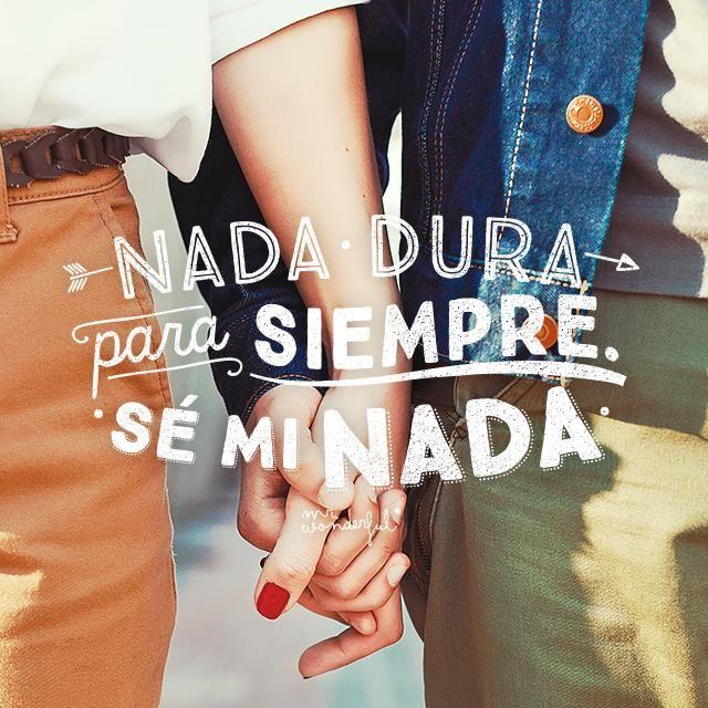 Nada dura para siempre. Sé mi nada. | by Mr. Wonderful*