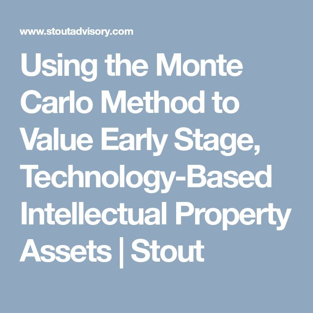 Using the Monte Carlo Method to Value Early Stage, Technology-Based Intellectual Property Assets  | Stout