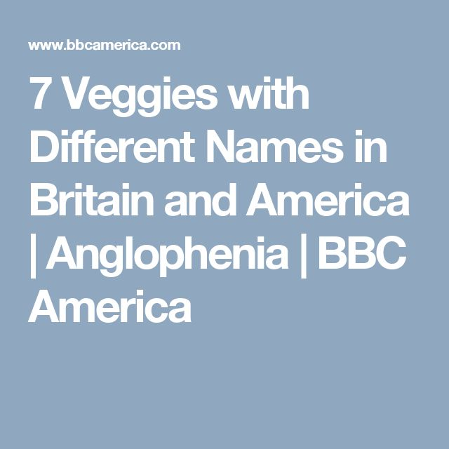 7 Veggies with Different Names in Britain and America   Anglophenia   BBC America
