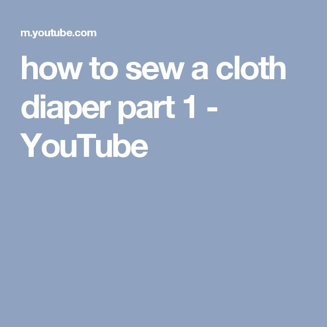 how to sew a cloth diaper part 1 - YouTube