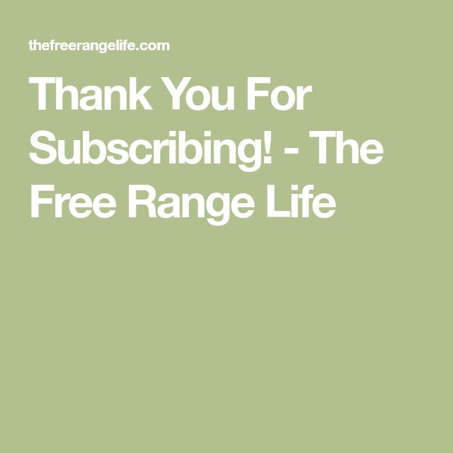 Thank You For Subscribing! - The Free Range Life
