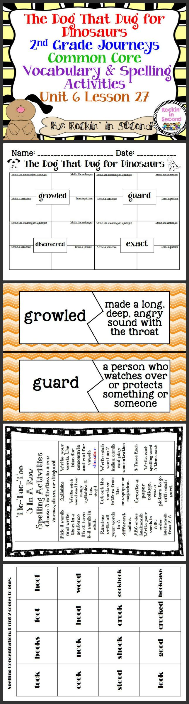 Journeys The Dog That Dug for Dinosaurs Lesson 27 Spelling & Vocab. Activities  In this bundle you will receive Vocabulary Puzzles, Vocabulary 4 square sheets, Spelling lists for student's agendas, Tic-Tac-Toe spelling activity, Spelling Concentration Game, and Rainbow Write spelling paper.  These all are aligned with Common Core and goes along with Journeys.