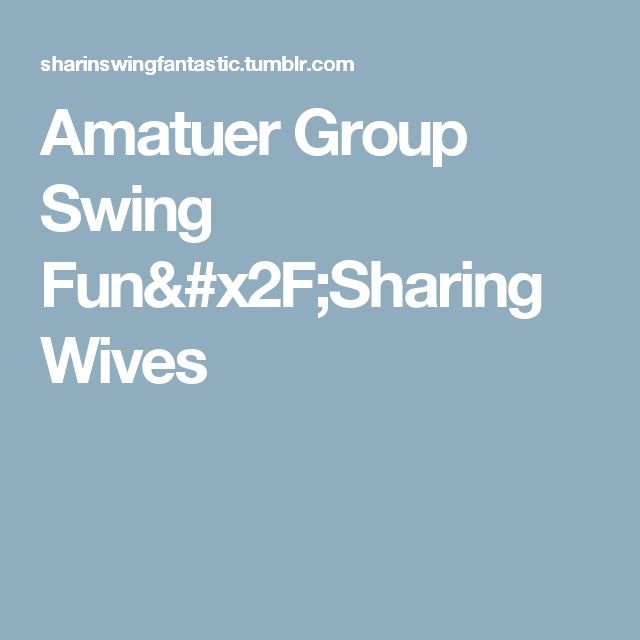 Amatuer Group Swing Fun/Sharing Wives