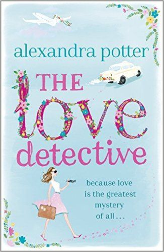 The Love Detective by Alexandra Potter #LallaGatta via @LallaGatta