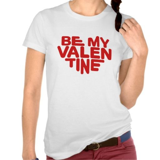 Be My Valentine Tshirts. get it on : http://www.zazzle.com/be_my_valentine_tshirts-235854323027859188?rf=238054403704815742