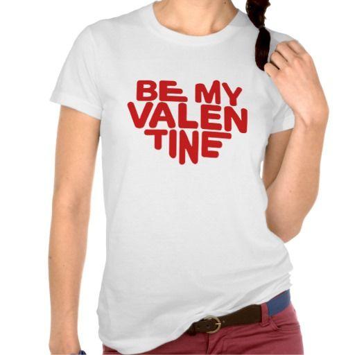 Be My Valentine Tshirts. get it on : http://www.zazzle.com/be_my_valentine_tshirts-235854323027859188?rf=238054403704815742