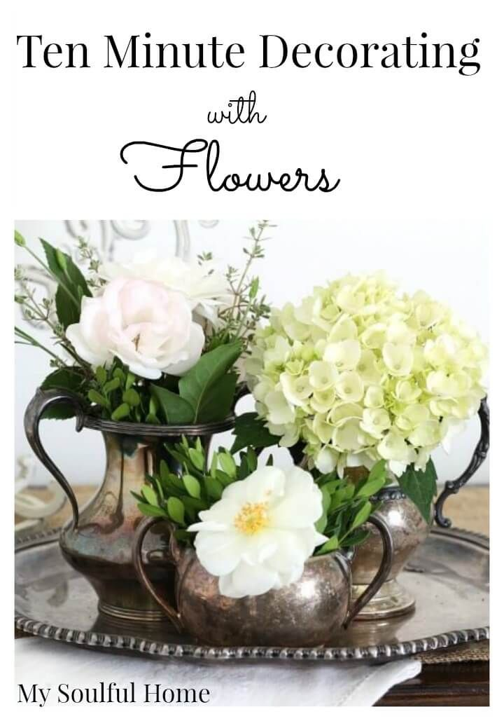 Ten Minute Decorating - with flowers - Learn how to transform a trio of things that can hold water & a few sprigs & greens into an artful arrangement with impact!