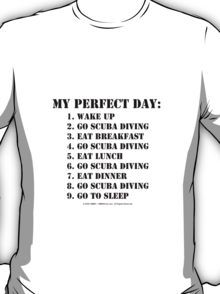 My Perfect Day: Go Scuba Diving - Black Text T-Shirt