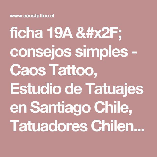 ficha 19A / consejos simples - Caos Tattoo, Estudio de Tatuajes en Santiago Chile, Tatuadores Chilenos Profesionales