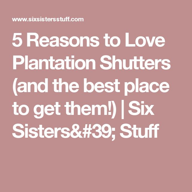5 Reasons to Love Plantation Shutters (and the best place to get them!) | Six Sisters' Stuff