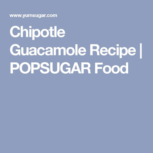 Chipotle Guacamole Recipe | POPSUGAR Food