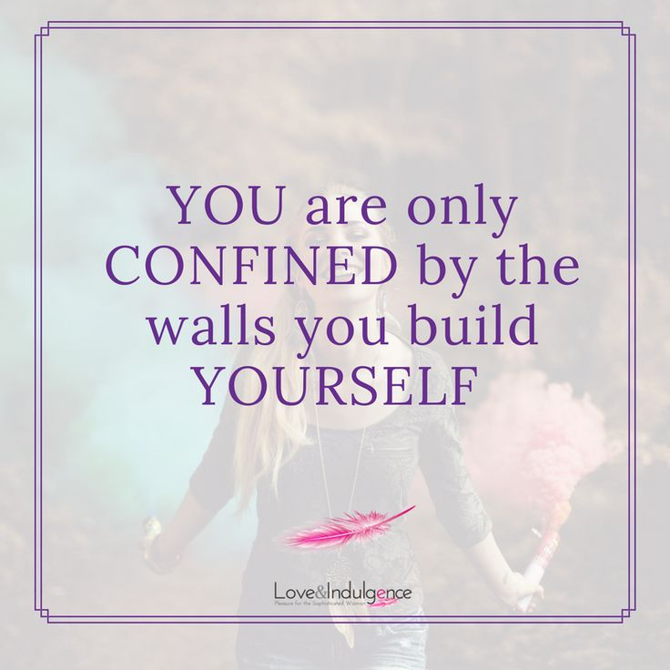 You are only confned by the walls you build yourself.
