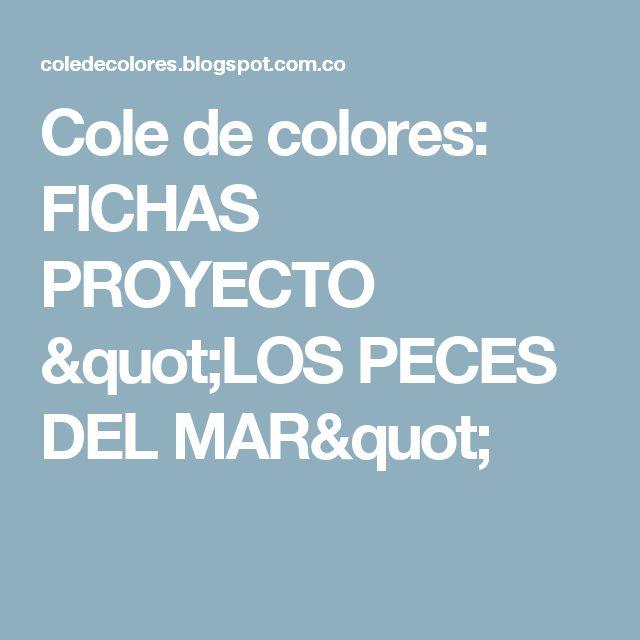 """Cole de colores: FICHAS PROYECTO """"LOS PECES DEL MAR"""""""