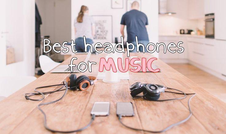 Best Headphones for Music (Under $200) in 2017