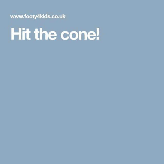 Hit the cone!