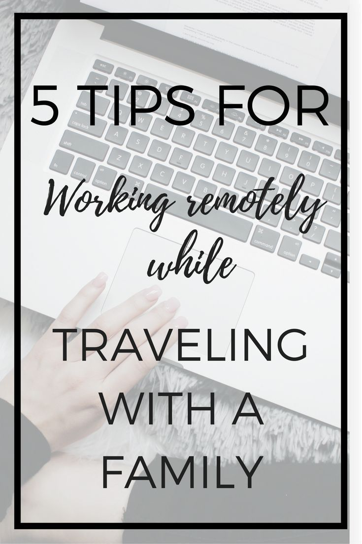 5 Tips for Working Remotely While Traveling with Family | Family