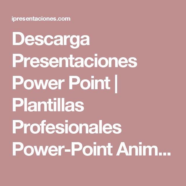 Descarga Presentaciones Power Point | Plantillas Profesionales Power-Point Animadas