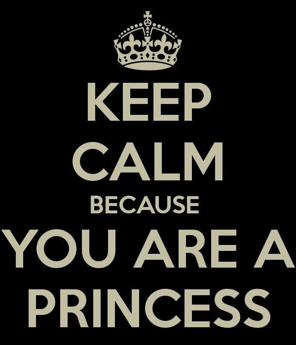 KEEP CALM BECAUSE YOU ARE A PRINCESS