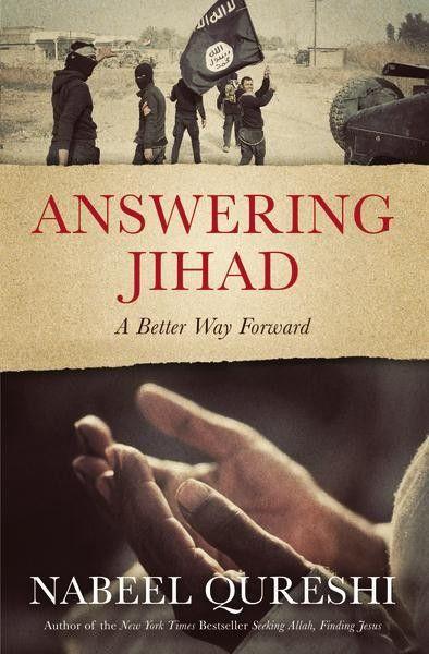 Answering Jihad: A Better Way Forward by Nabeel Qureshi