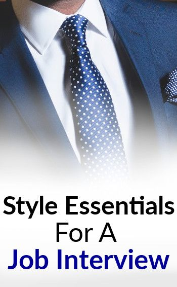8 Style Essentials For A Job Interview   Proper Attire And Look For Job Seekers