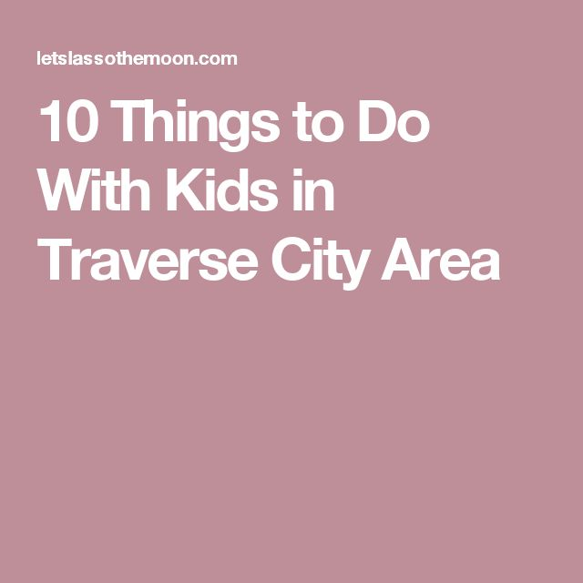 10 Things to Do With Kids in Traverse City Area