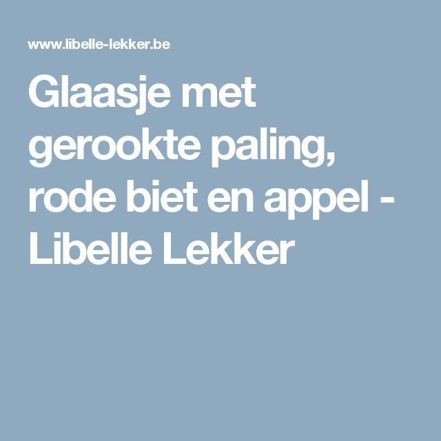 Glaasje met gerookte paling, rode biet en appel -                         Libelle Lekker