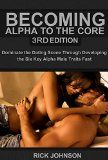 Free Kindle Book -  [Parenting & Relationships][Free] Dating:Becoming Alpha To The Core 3rd Edition - Dominate the Dating Scene Through Developing the Six Key Alpha Male Traits Fast (Alpha Male, How to Attract ... Self Discipline, how to be a Success) Check more at http://www.free-kindle-books-4u.com/parenting-relationshipsfree-datingbecoming-alpha-to-the-core-3rd-edition-dominate-the-dating-scene-through-developing-the-six-key-alpha-male-traits-fast-alpha-male-how-to-attract-se/
