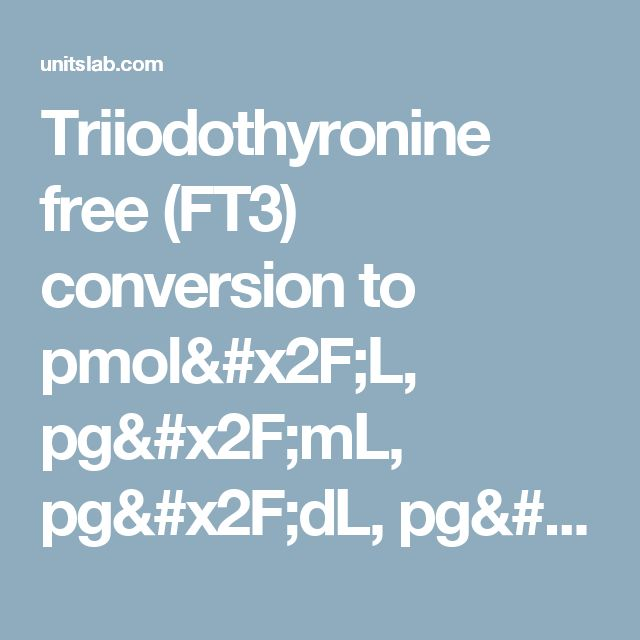 Triiodothyronine free (FT3) conversion to pmol/L, pg/mL, pg/dL, pg/100mL, pg%, ng/dL, ng/L . Online converter from conventional units to SI units | UnitsLab.com