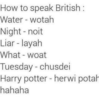 Water - Wauter. Night - Night. Liar - Lier. What - Wot. Tuesday - Tuesday. Harry Potter - Harry Potter.