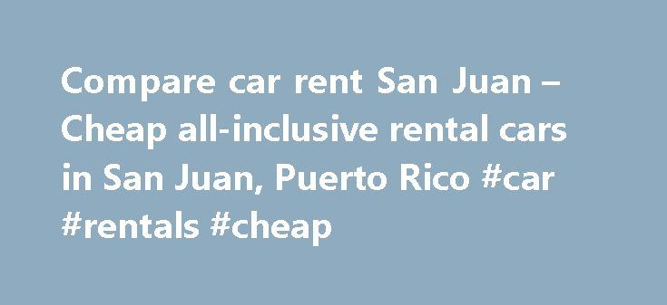 Compare car rent San Juan – Cheap all-inclusive rental cars in San Juan, Puerto Rico #car #rentals #cheap http://travel.remmont.com/compare-car-rent-san-juan-cheap-all-inclusive-rental-cars-in-san-juan-puerto-rico-car-rentals-cheap/  #best price rental cars # Compare car rent San Juan. Puerto Rico You can also hire cars in San Juan, Argentina Rent a car in San Juan: cheap and with the best rental conditions service. We guide you to the best car rental deals and provide all the information…
