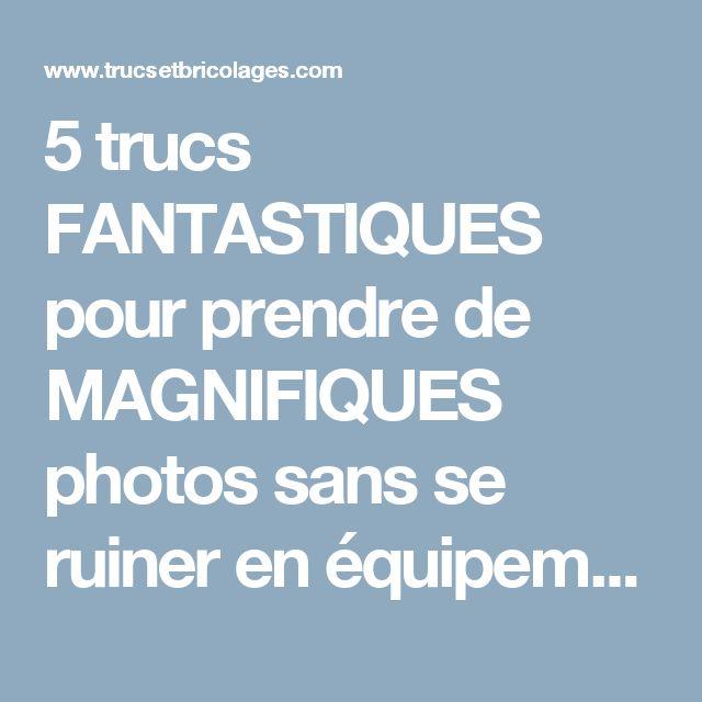 5 trucs FANTASTIQUES pour prendre de MAGNIFIQUES photos sans se ruiner en équipements! - Trucs et Astuces - Trucs et Bricolages