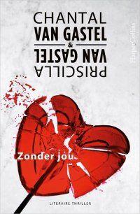 Samen met haar chicklit-zus Chantal schreef Priscilla van Gastel de psychologische thriller Zonder jou.