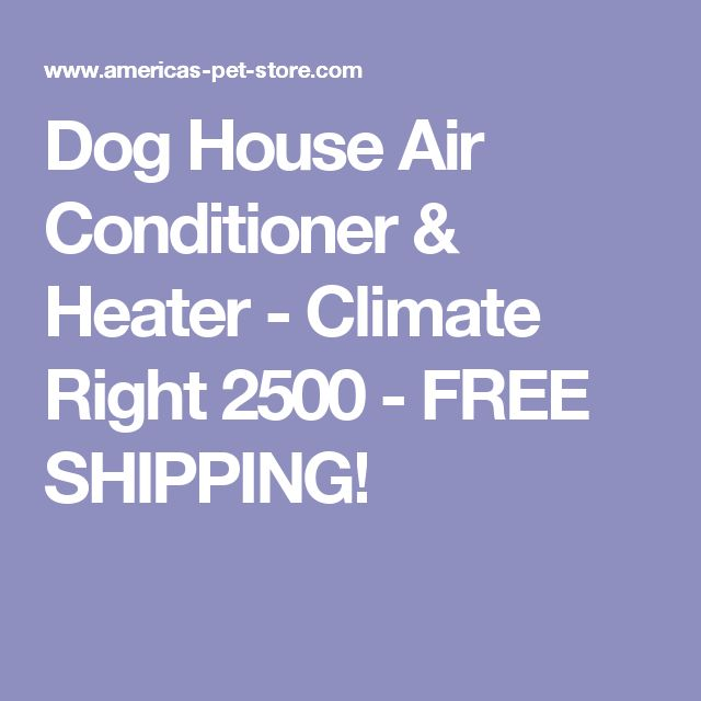Dog House Air Conditioner & Heater - Climate Right 2500  - FREE SHIPPING!