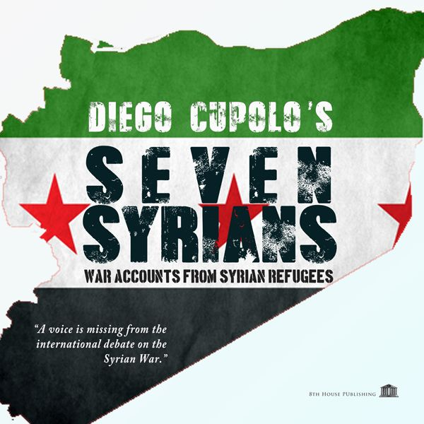"""SEVEN SYRIANS - War Accounts from Syrian Refugees by Diego Cupolo  """"Seven Syrians"""" captures the stories and struggles of those caught in the middle of the armed conflict currently ravaging Syria. Framed by Diego Cupolo's unerring eye while touring the region, these photographs and first-hand accounts remind us that it is civilians who suffer the brunt of war's atrocities. 8th House Publishing"""