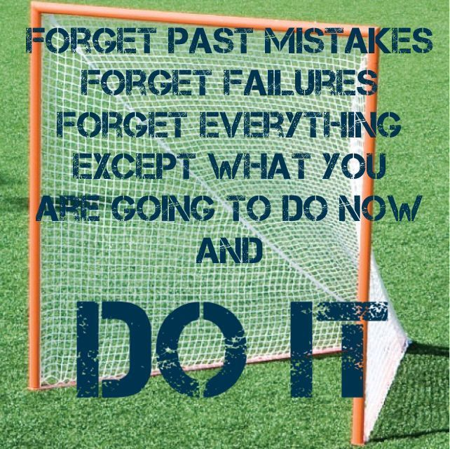 Being a good lacrosse player is about forgetting the mishaps and keep trying.