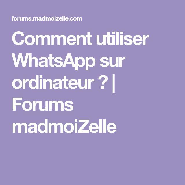 Comment utiliser WhatsApp sur ordinateur?   Forums madmoiZelle