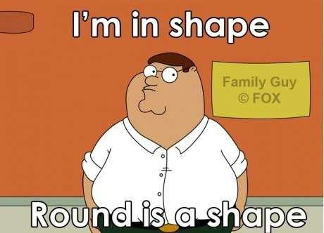 Yes. Yes it is. And when they say in shape, if that shape is a circle, it means you're being eaten by all ur body fat and ur in the shape.