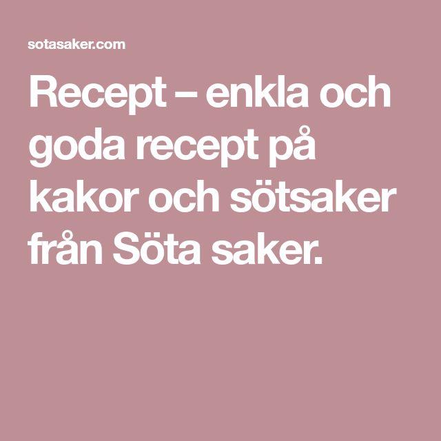 Recept – enkla och goda recept på kakor och sötsaker från Söta saker.