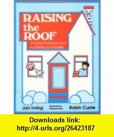 Raising the Roof Childrens Stories and Activities on Houses (9780872877863) Jan Irving, Robin Currie , ISBN-10: 0872877868  , ISBN-13: 978-0872877863 ,  , tutorials , pdf , ebook , torrent , downloads , rapidshare , filesonic , hotfile , megaupload , fileserve