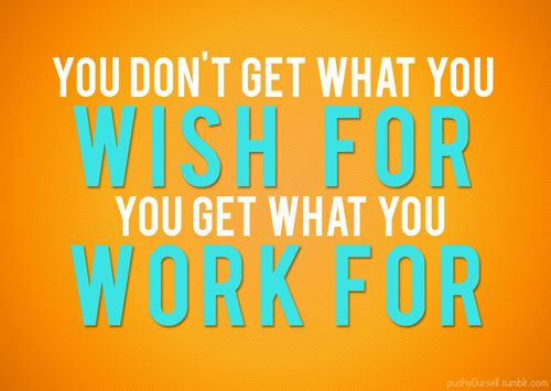 You get what you work for