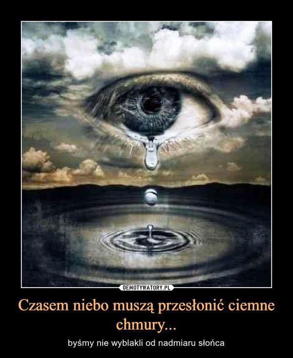 Czasem niebo muszą przesłonić ciemne chmury... – byśmy nie wyblakli od nadmiaru słońca