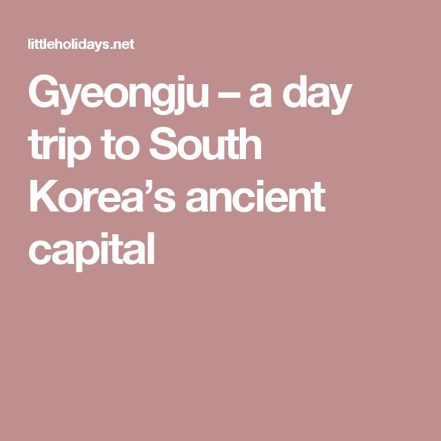 Gyeongju – a day trip to South Korea's ancient capital