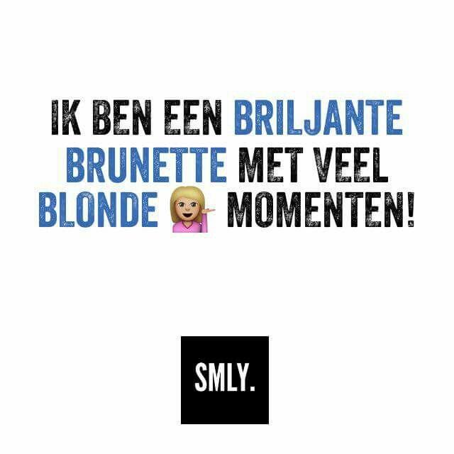 Ik ben een briljante brunette met veel blonde momenten