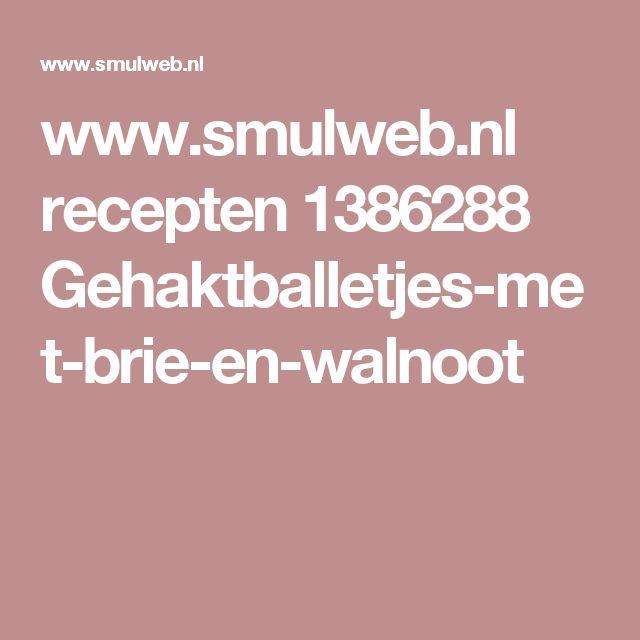 www.smulweb.nl recepten 1386288 Gehaktballetjes-met-brie-en-walnoot