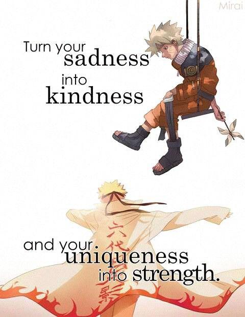Transforme sua tristeza em bondade e sua singularidade em força. belas palavras naruto meu amor ♡♡♡[☺☺]