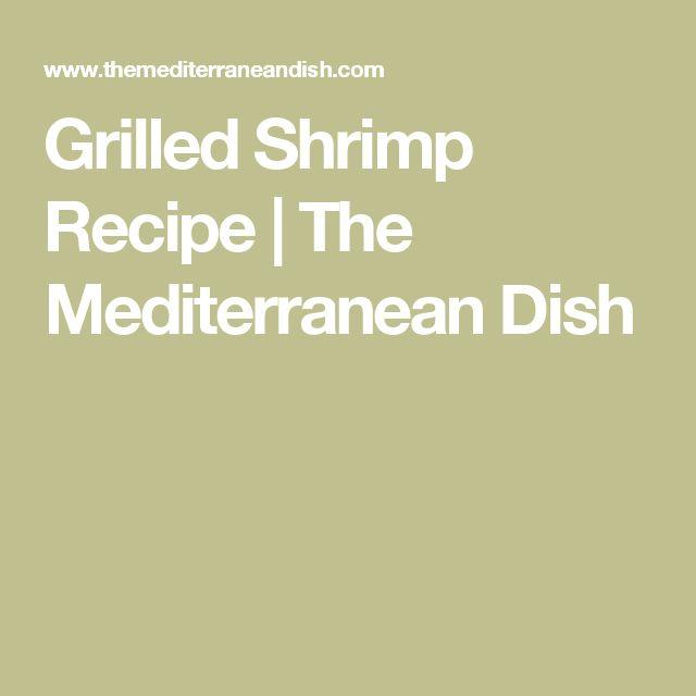 Grilled Shrimp Recipe | The Mediterranean Dish