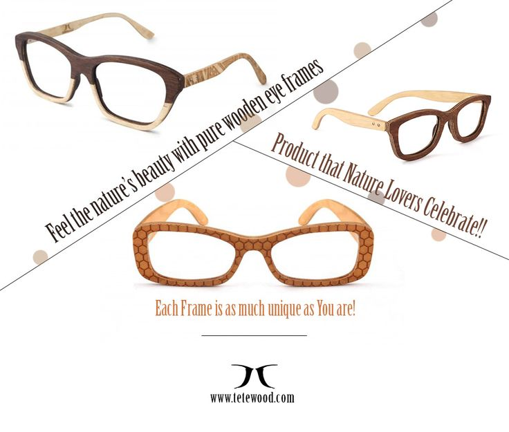 Feel the nature's beauty with pure wooden eye frames. https://tetewood.com