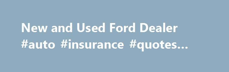 New and Used Ford Dealer #auto #insurance #quotes #comparison http://italy.remmont.com/new-and-used-ford-dealer-auto-insurance-quotes-comparison/  #used ford # Welcome to Greenway Ford Serving the greater Orlando, FL area. Our goal is to make your car buying experience the best possible. Greenway Ford's virtual dealership offers a wide variety of new and used cars and trucks. Ford incentives, service specials, and Ford parts savings. Conveniently located in Orlando, FL we also serve Winter…
